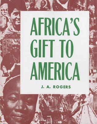 Africa's Gift to America By Rogers, J. A.